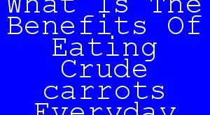 What Is The Benefits Of Eating Crude carrots Everyday.jpg