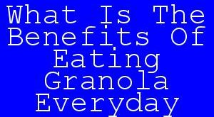 What Is The Benefits Of Eating Granola Everyday.jpg