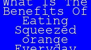 What Is The Benefits Of Eating Squeezed orange Everyday.jpg