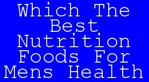 Which The Best Nutrition Foods For Mens Health.jpg