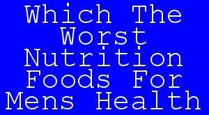 Which The Worst Nutrition Foods For Mens Health.jpg